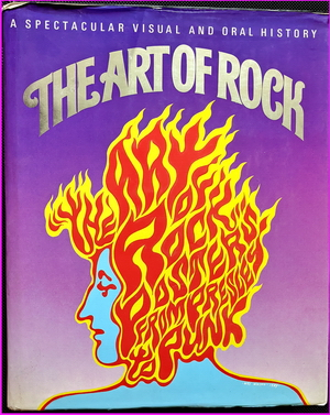The Art of Rock: Posters from Presley to Punk: A Spectacular Visual and Oral History - Paul Grushkin
