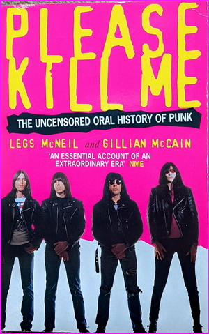 Please Kill Me: The Uncensored Oral History of Punk - Legs McNeil