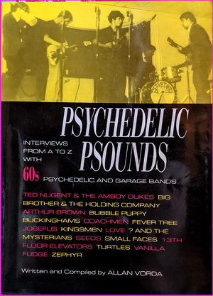 Psychedelic Psounds: Interviews from A to Z with 60's Psychedelic and Garage Bands